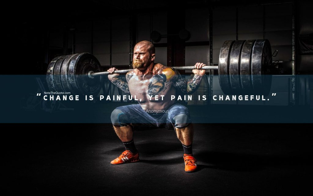 Change is painful, yet pain is changeful.