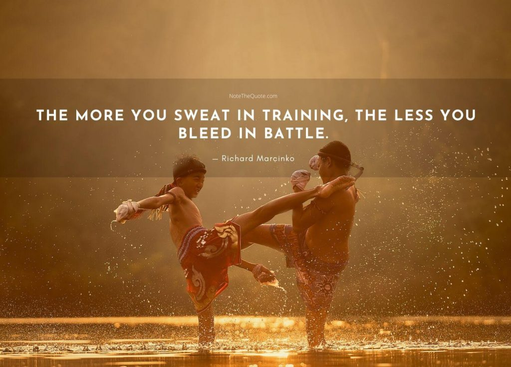 The more you sweat in training, the less you bleed in battle.