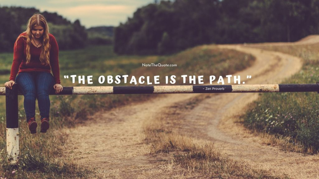 """The-obstacle-is-the-path.""""-by-Zen-Proverb-NoteTheQuote.com-"""
