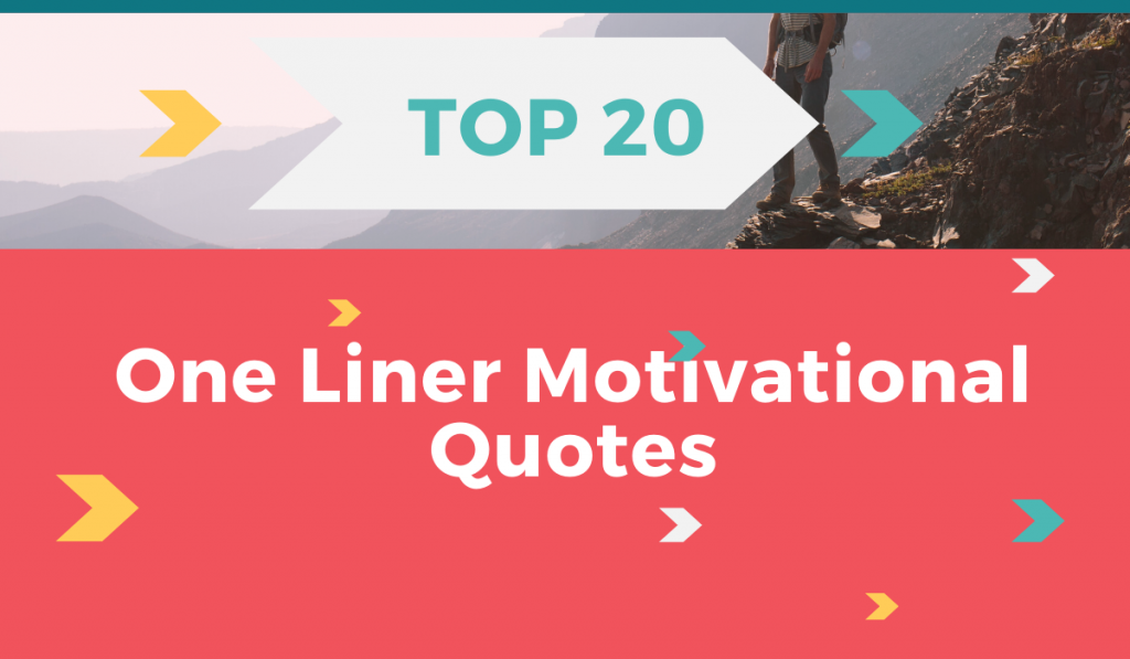 Top 20 One Liner Motivational Quotes.