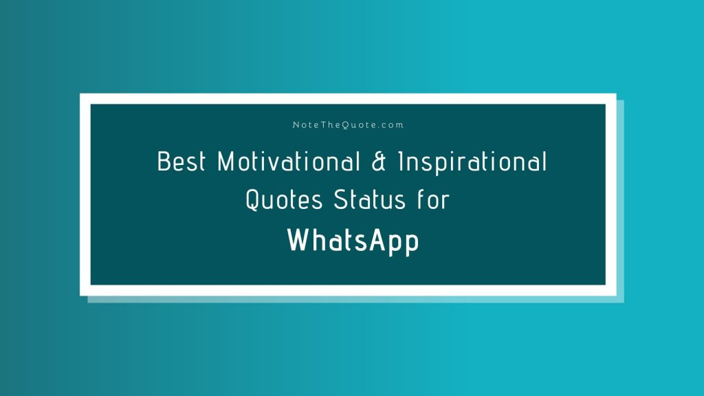 Best Motivational & Inspirational Quotes Status for WhatsApp-NoteTheQuote.com-