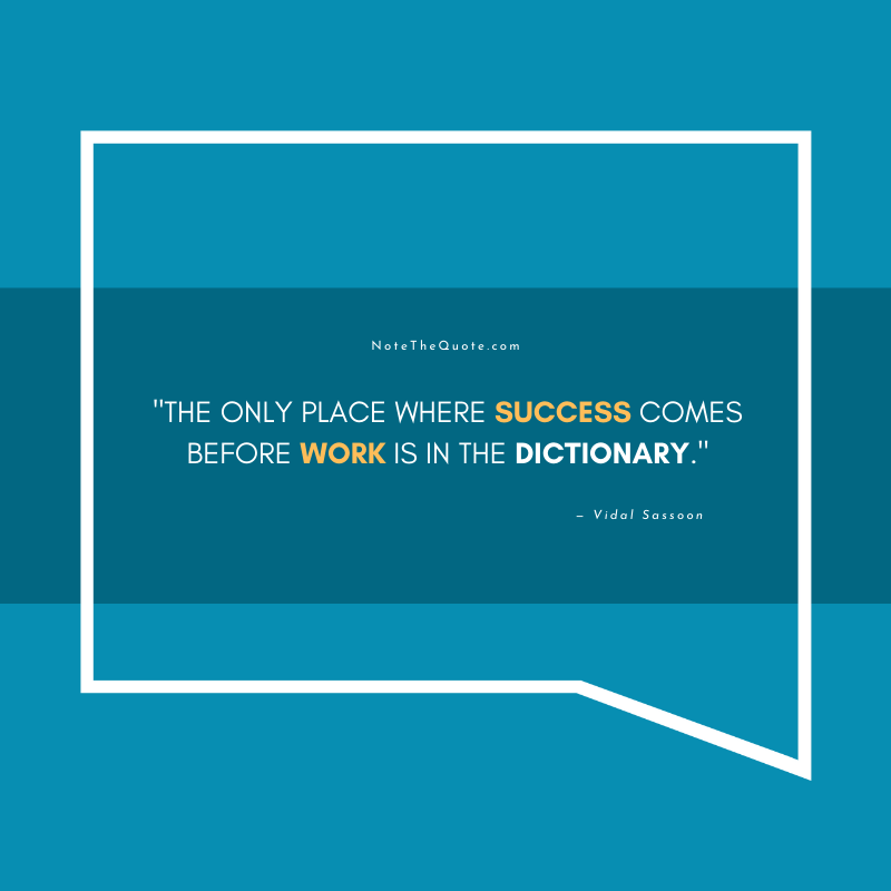 The only place where success comes before work is in the dictionary.-by- Vidal Sassoon-NoteTheQuote.com-