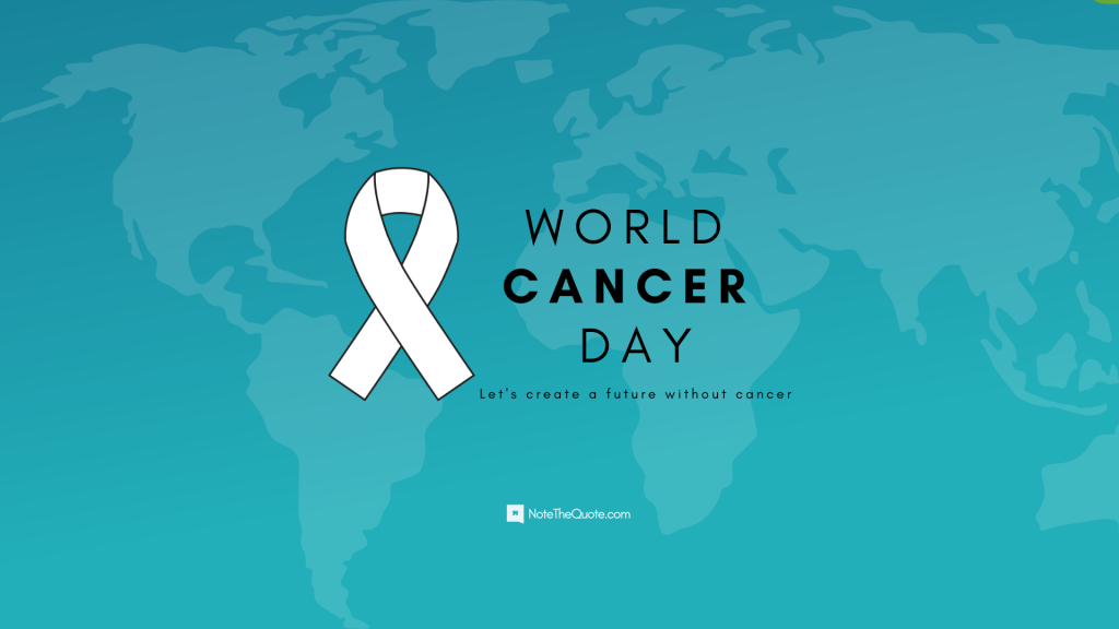 4th Feb - World Cancer Day - Let's create a future without cancer.