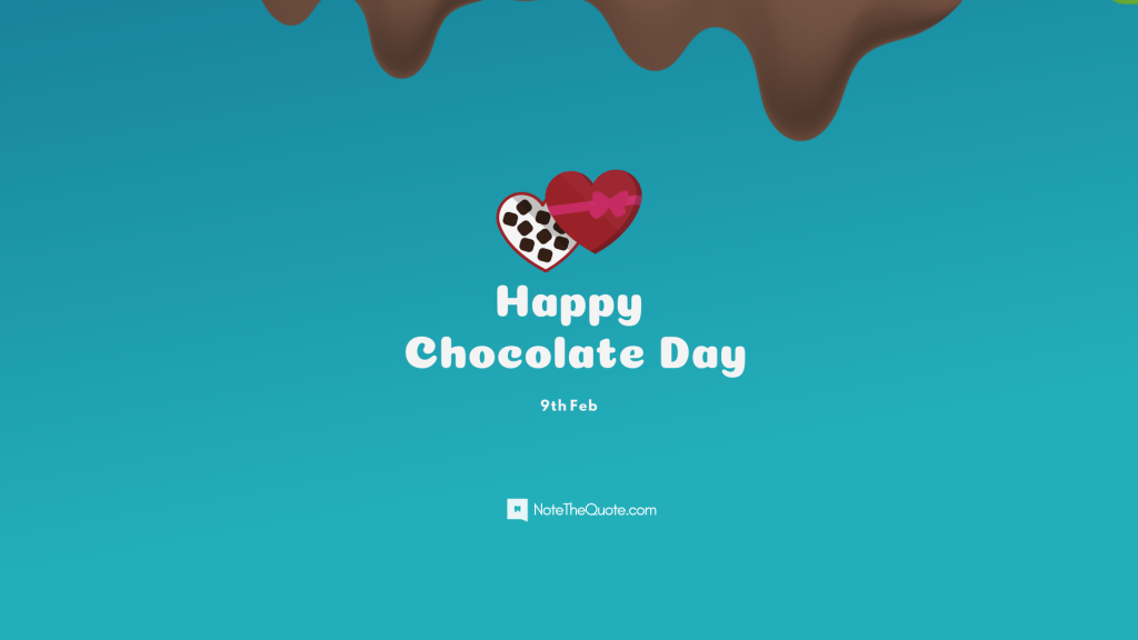 Happy chocolate Day 9 Feb - by NoteTheQuote.com-