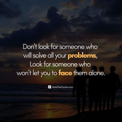 Happy Friendship Day-Quotes-Don't look for someone who will solve all your problems. Look for someone who won't let you to face them alone.-NoteTheQuote