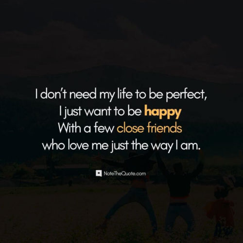 Happy Friendship Day-Quotes-I don't need my life to be perfect . I just want to be happy . With a few close friends who love me just the way I am.-NoteTheQuote