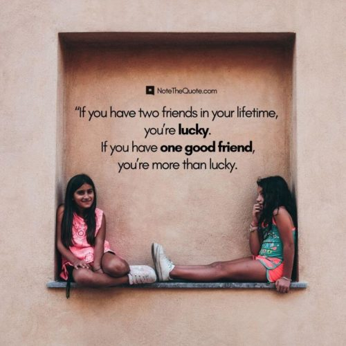 Happy Friendship Day-Quotes-If you have two friends in your lifetime, you're lucky. If you have one good friend, you're more than lucky.-NoteTheQuote