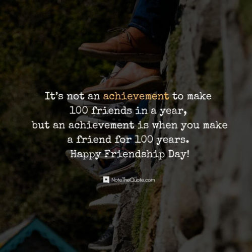 Happy Friendship Day-Quotes-It's not an achievement to make 100 friends in a year, but an achievement is when you make a friend for 100 years.-NoteTheQuote
