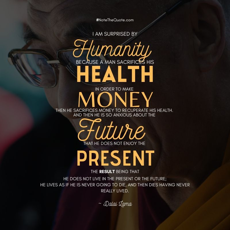 I am surprised by Humanity because...by Dalai Lama Quotes -NoteTheQuote.com-
